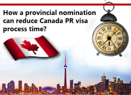 How a provincial nomination can reduce Canada PR visa process time?