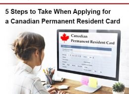 5 Steps to Take When Applying for a Canadian Permanent Resident Card
